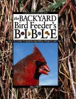 The Backyard Bird Feeder's Bible: The A-Z Guide to Feeders, Seed Mixes, Projects, and Treats