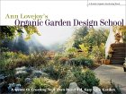 Ann Lovejoy's Organic Garden Desigh School: A Guide to Creating Your Own Beautiful, Easy-Care Garden