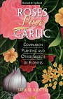 Roses Love Garlic: Companion Planting and Other Secrets of Flowers