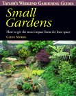 Small Gardens : How to Get the Most Impact from the Least Space (Taylor's Weekend Gardening Guides)