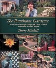 The Townhouse Gardener: Distinctive Landscape Designs for Small Gardens in the Mid-Atlantic Region